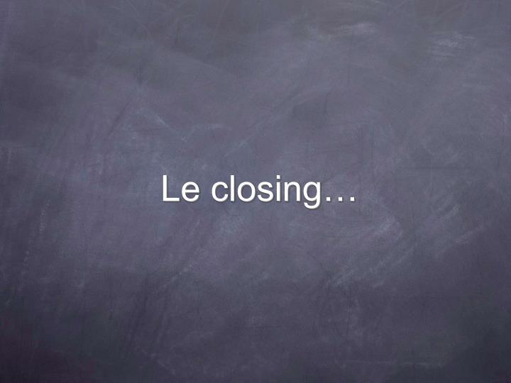 Le closing…