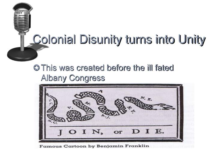 Colonial Disunity turns into Unity