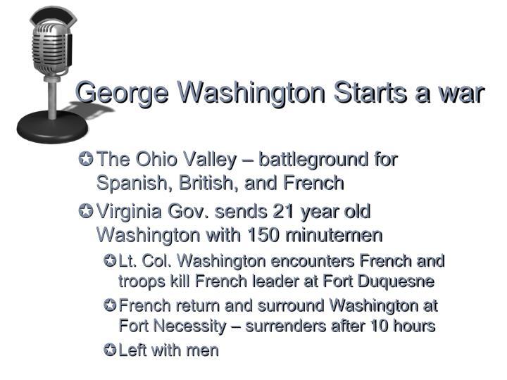 George Washington Starts a war