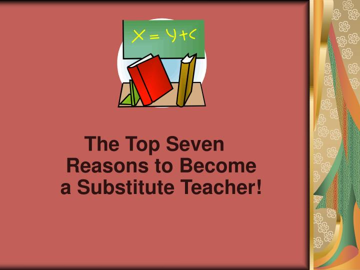 The Top Seven Reasons to Become a Substitute Teacher!