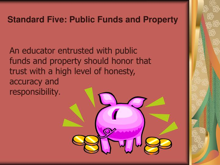 Standard Five: Public Funds and Property