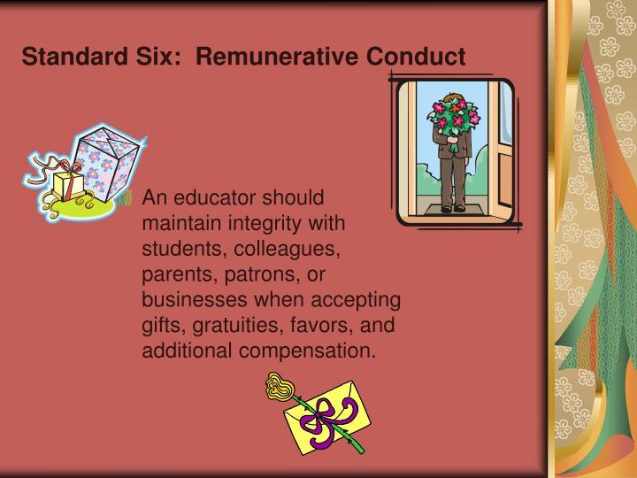 Standard Six:  Remunerative Conduct
