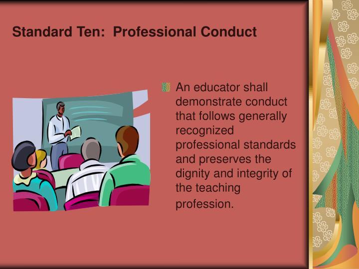 Standard Ten:  Professional Conduct