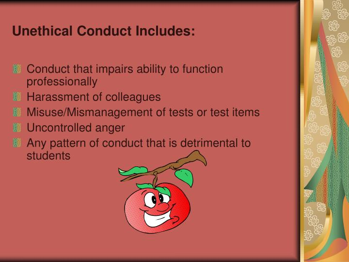 Unethical Conduct Includes: