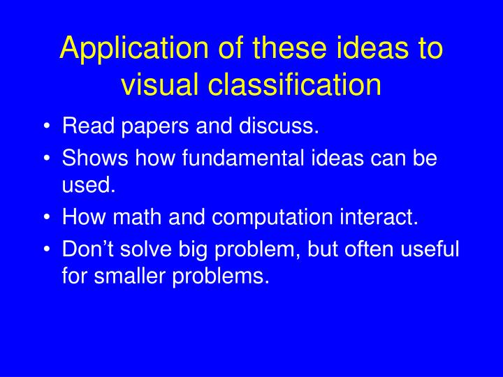 Application of these ideas to visual classification