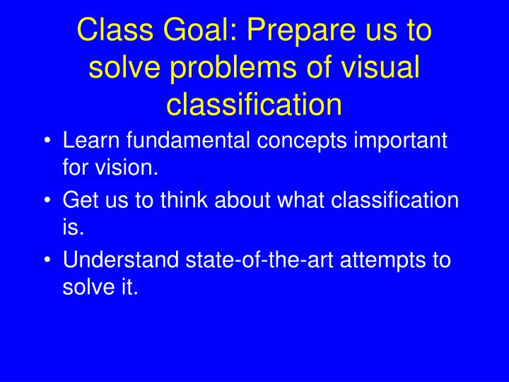 Class Goal: Prepare us to solve problems of visual classification