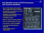 key benefits versus cots processors and custom hardware