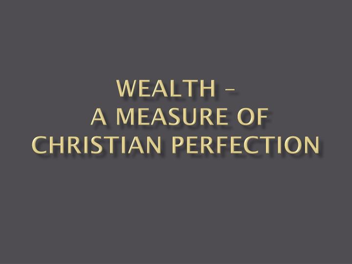 Wealth a measure of christian perfection