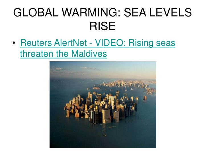 GLOBAL WARMING: SEA LEVELS RISE