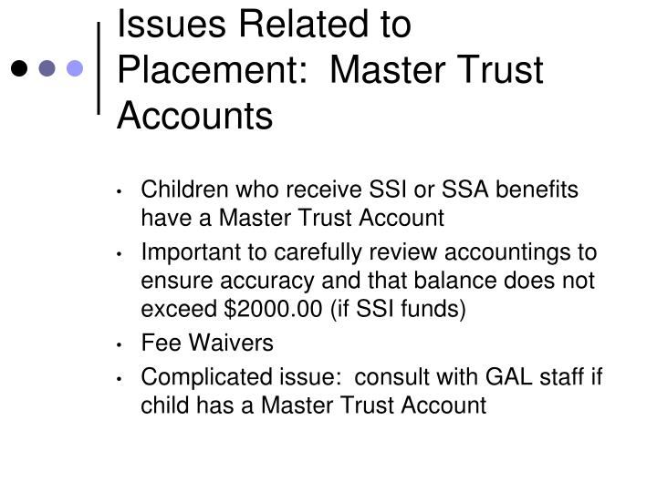 Issues Related to Placement:  Master Trust Accounts