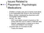 issues related to placement psychotropic medications