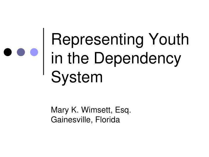 Representing youth in the dependency system mary k wimsett esq gainesville florida