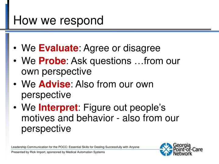 How we respond