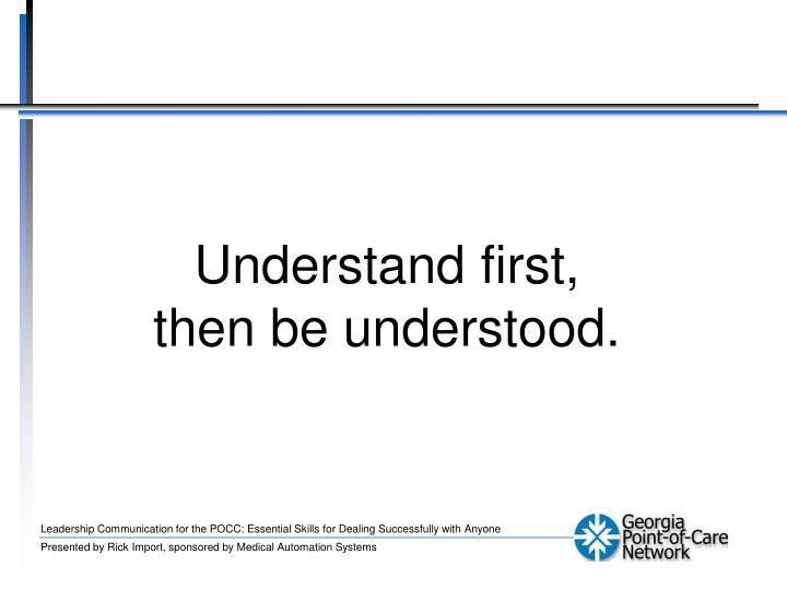 Understand first,
