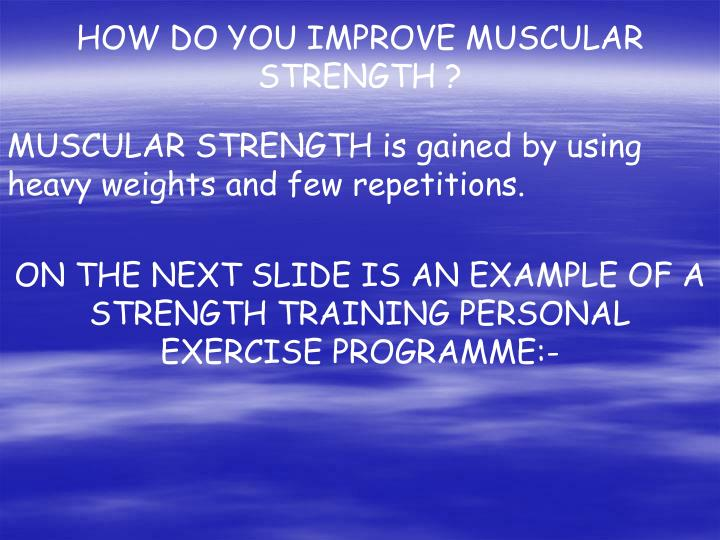 HOW DO YOU IMPROVE MUSCULAR STRENGTH ?