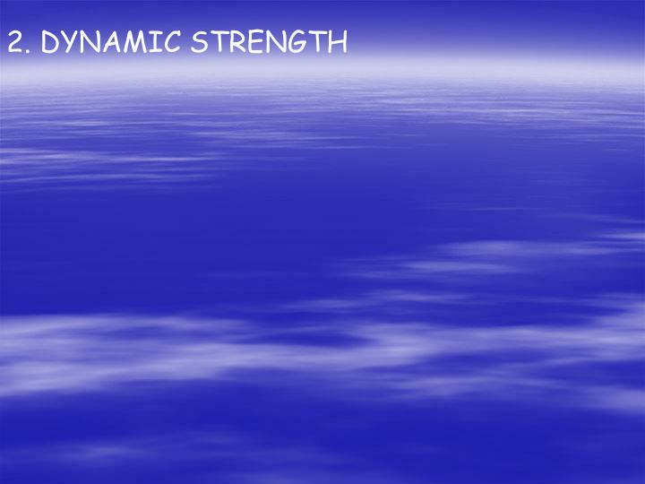 2. DYNAMIC STRENGTH