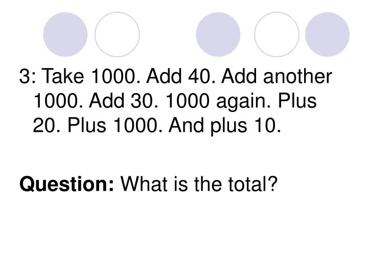 3: Take 1000. Add 40. Add another 1000. Add 30. 1000 again. Plus 20. Plus 1000. And plus 10.