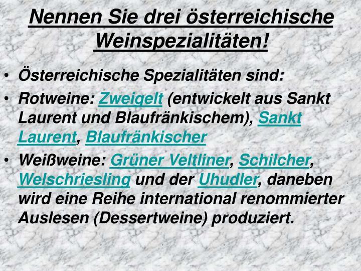 Nennen Sie drei österreichische Weinspezialitäten!
