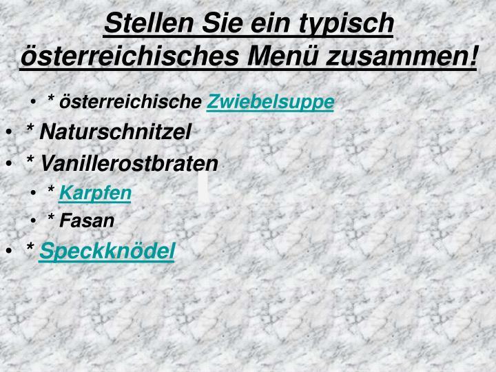 Stellen Sie ein typisch österreichisches Menü zusammen!