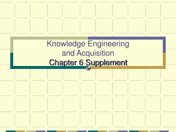 Knowledge engineering and acquisition chapter 6 supplement