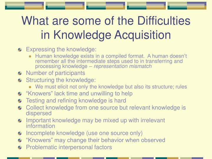 What are some of the Difficulties in Knowledge Acquisition