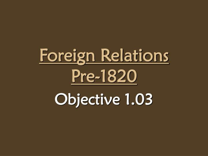 Foreign Relations   Pre-1820