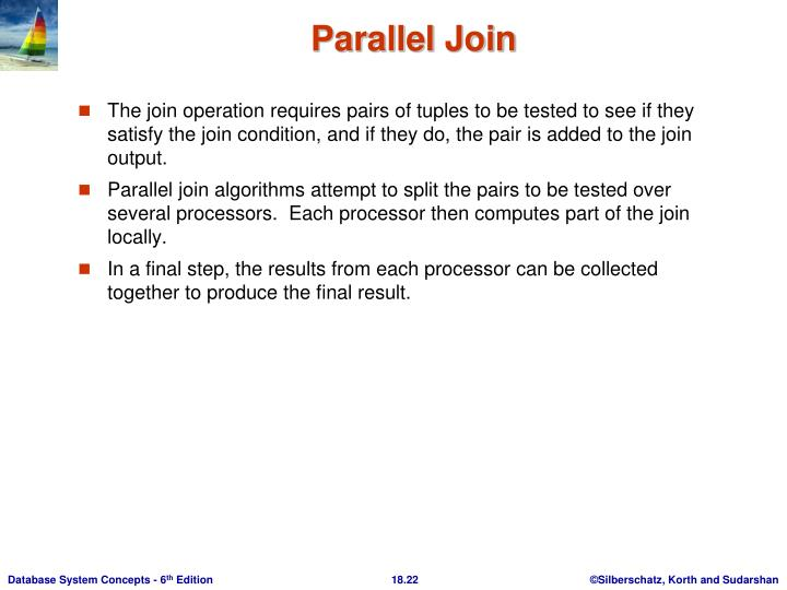 The join operation requires pairs of tuples to be tested to see if they satisfy the join condition, and if they do, the pair is added to the join output.