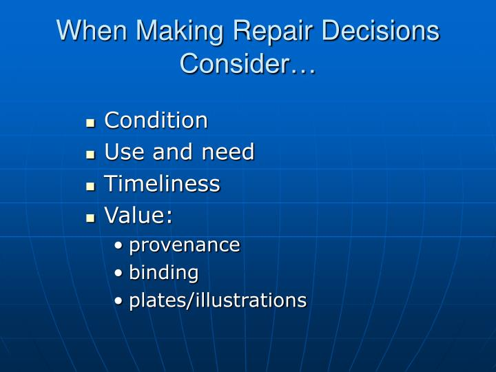 When Making Repair Decisions Consider…