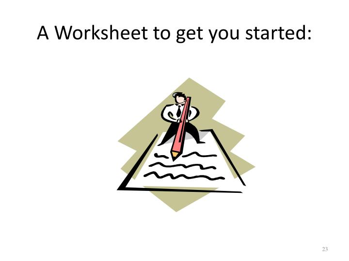 A Worksheet to get you started: