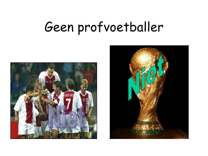 Geen profvoetballer