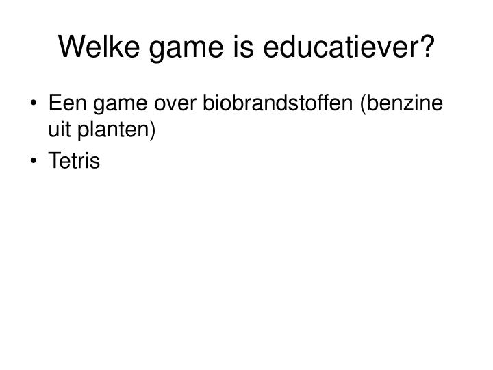 Welke game is educatiever?