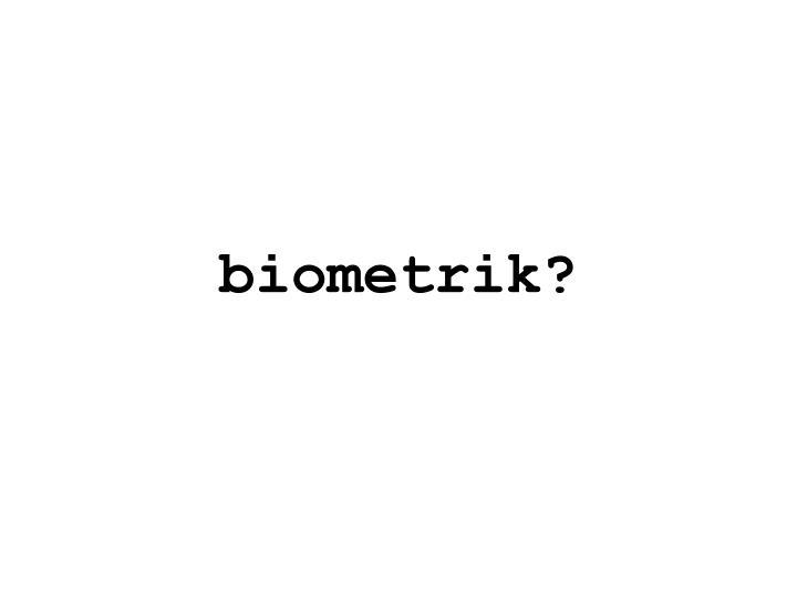 biometrik?