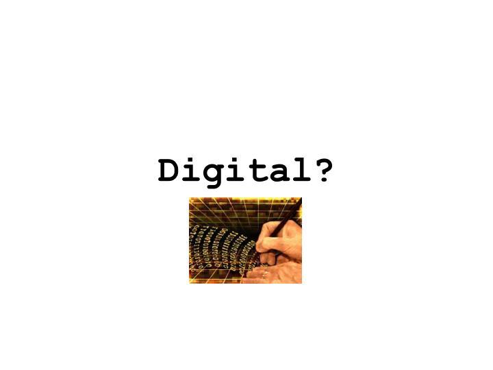Digital?