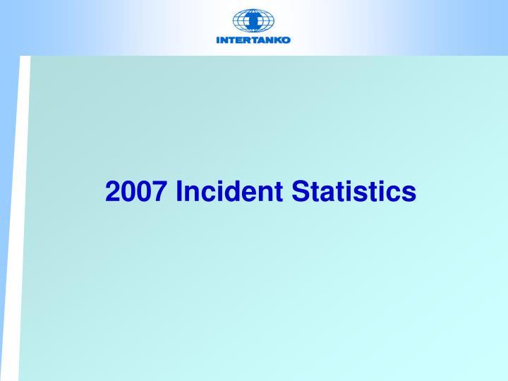2007 Incident Statistics