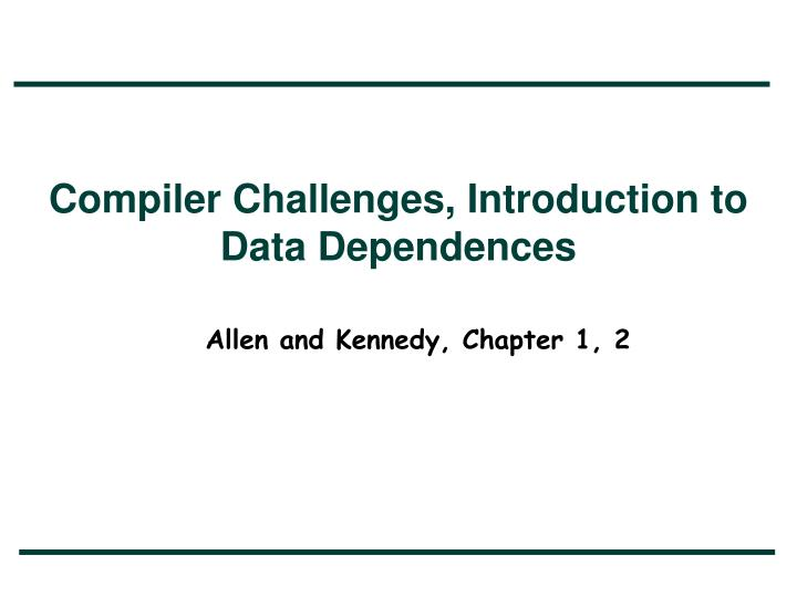 Compiler Challenges, Introduction to Data Dependences