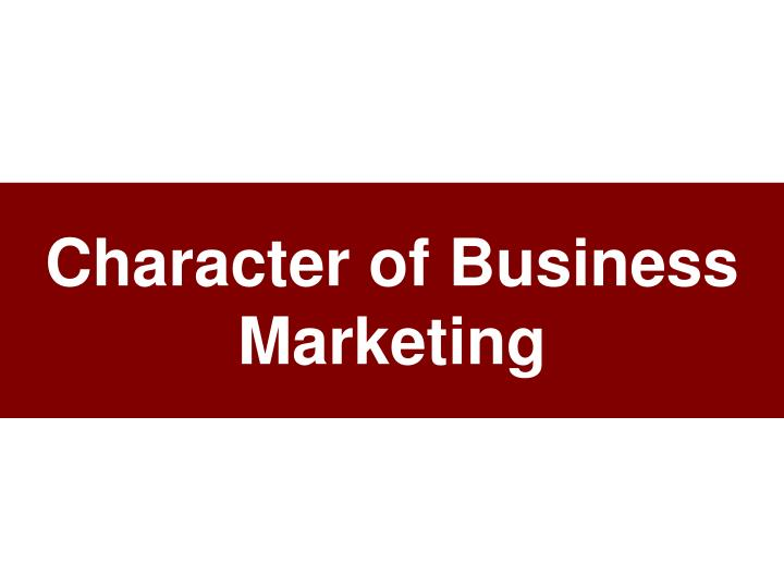Character of Business Marketing