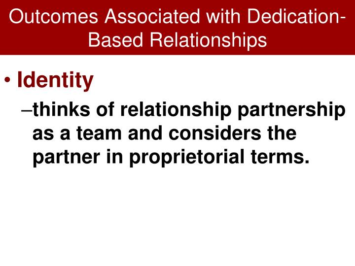 Outcomes Associated with Dedication-Based Relationships