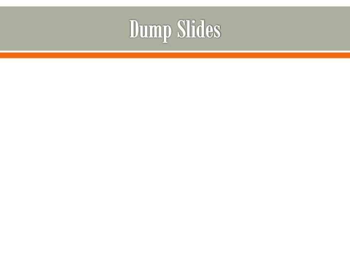 Dump Slides