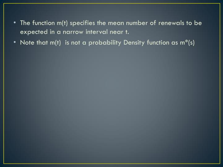 The function m(t) specifies the mean number of renewals to be expected in a narrow interval near t.