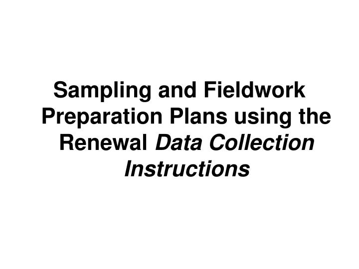 Sampling and Fieldwork Preparation Plans using the Renewal