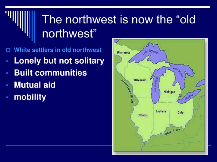 "The northwest is now the ""old northwest"""