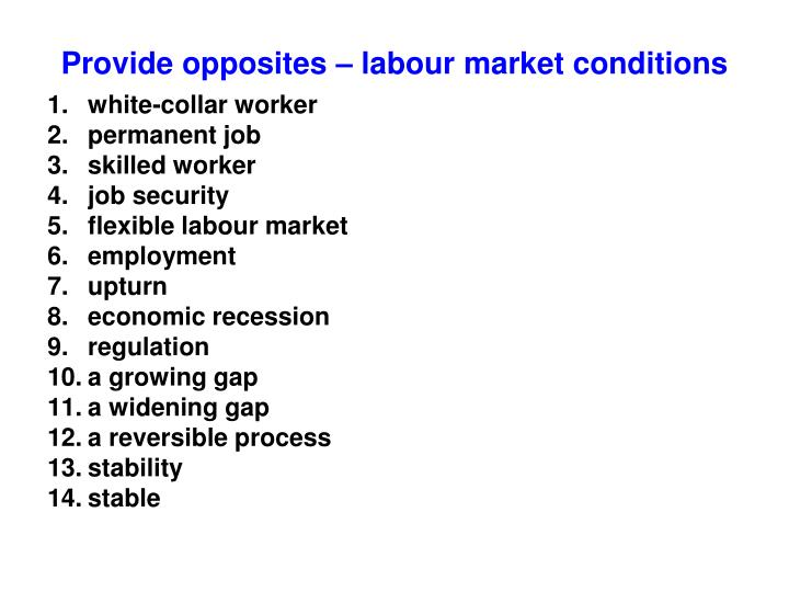 Provide opposites – labour market conditions