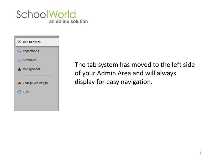 The tab system has moved to the left side of your Admin Area and will always display for easy naviga...