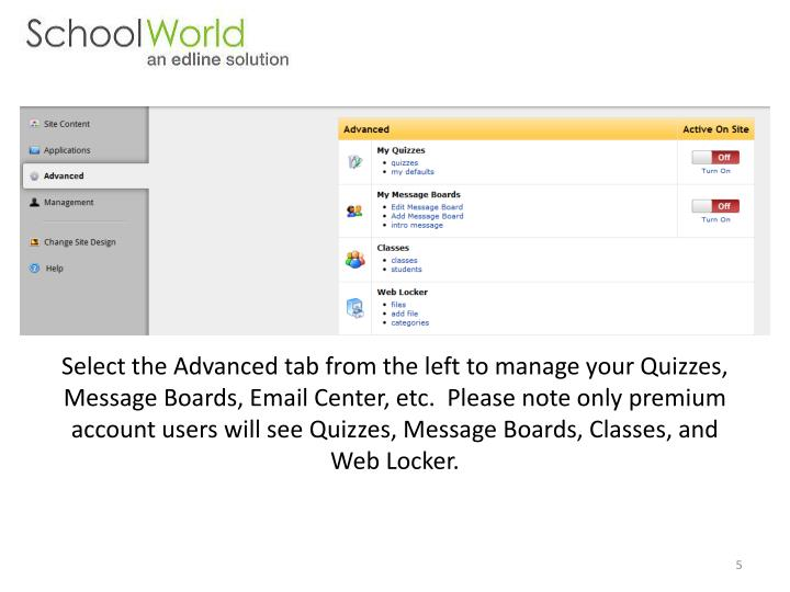 Select the Advanced tab from the left to manage your Quizzes, Message Boards, Email Center, etc.  Please note only premium account users will see Quizzes, Message Boards, Classes, and Web Locker.