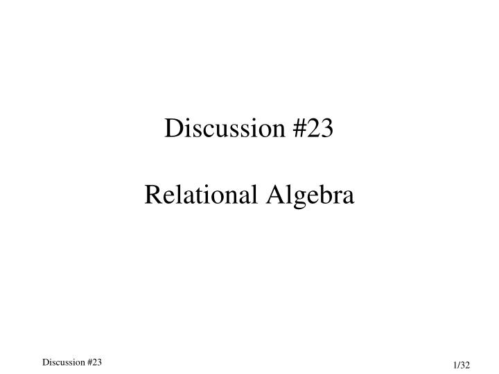 Discussion 23 relational algebra