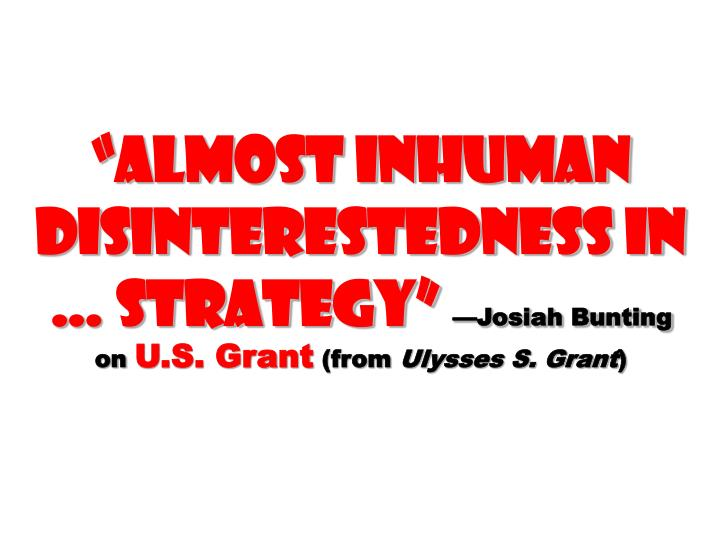 """almost inhuman disinterestedness in … strategy"""