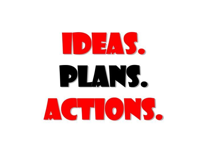 Ideas.