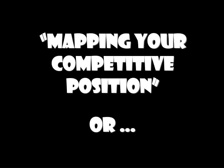 """Mapping your competitive position"""