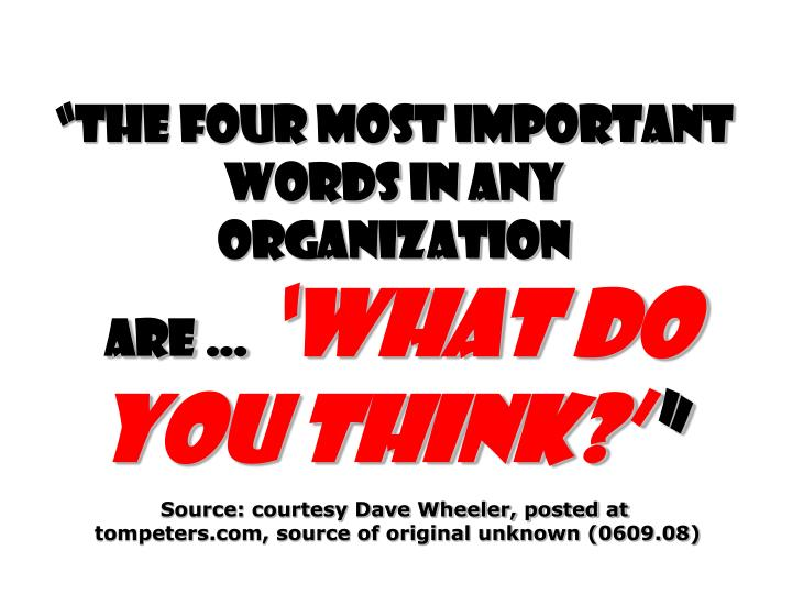 """The four most important words in any organization"