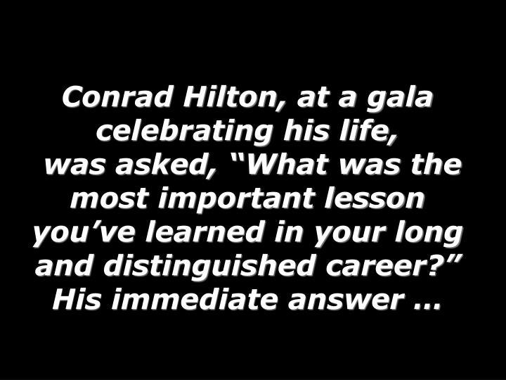 Conrad Hilton, at a gala celebrating his life,